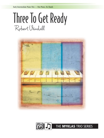 Three to Get Ready - Piano Trio (1 Piano, 6 Hands) - Piano
