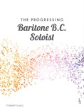 The Progressing Baritone B.C. Soloist - Solo & Small Ensemble