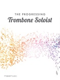 The Progressing Trombone Soloist - Solo & Small Ensemble