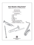 How Should a King Come? - Choral Pax