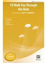 I'll Walk You Through the Rain - Choral