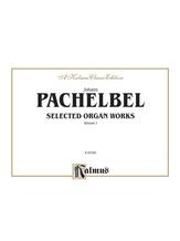Pachelbel: Selected Organ Works, Volume I - Organ
