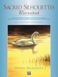 Sacred Silhouettes Revisited: Musically Rewarding Arrangements of Well-Known Sacred Pieces Perfect for Students Who Are Looking for Music to Play During Church Services - Piano