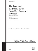 Boar and the Dromedar / Don't Ever Squeeze a Weasel - Choral