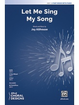Let Me Sing My Song - Choral
