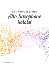The Progressing Alto Saxophone Soloist - Solo & Small Ensemble