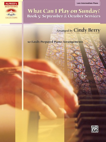 What Can I Play on Sunday?, Book 5: September & October Services: 10 Easily Prepared Piano Arrangements - Piano