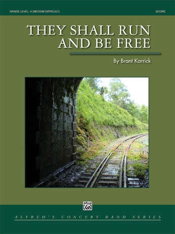 They Shall Run and Be Free: Brant Karrick | Concert Band