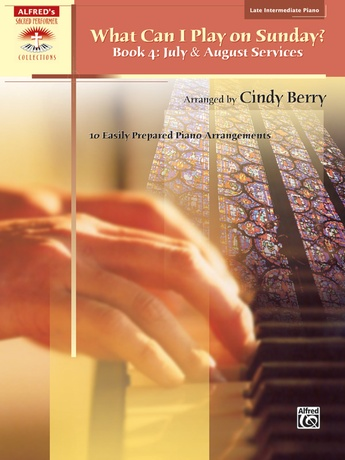 What Can I Play on Sunday?, Book 4: July & August Services: 10 Easily Prepared Piano Arrangements - Piano