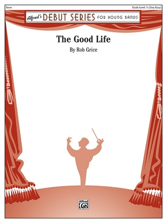 The Good Life: Rob Grice | Concert Band Sheet Music