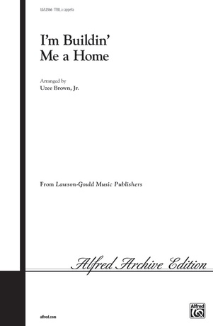 I'm Buildin' Me a Home - Choral