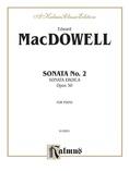 MacDowell: Sonata No. 2, Op. 50 (Sonata Eroica) - Piano