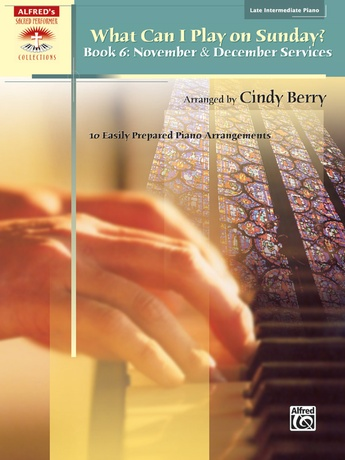 What Can I Play on Sunday?, Book 6: November & December Services: 10 Easily Prepared Piano Arrangements - Piano