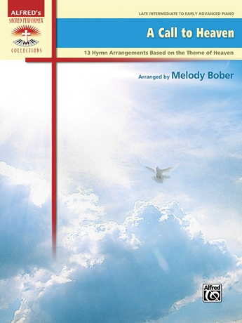 A Call to Heaven: 13 Hymn Arrangements Based on the Theme of Heaven - Piano
