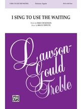 I Sing to Use the Waiting - Choral