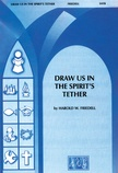 Draw Us in the Spirit's Tether - Choral