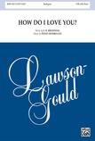 How Do I Love You? - Choral