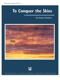 To Conquer the Skies - Concert Band
