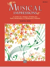 Musical Impressions, Book 1: 11 Solos in a Variety of Styles for Early Elementary to Elementary Pianists - Piano