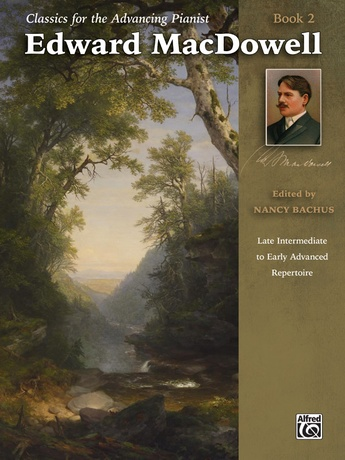 Classics for the Advancing Pianist: Edward MacDowell, Book 2: Late Intermediate to Early Advanced Repertoire - Piano