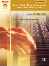 What Can I Play on Sunday?, Book 3: May & June Services: 10 Easily Prepared Piano Arrangements - Piano