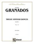Granados: Twelve Spanish Dances (Volume I) - Piano
