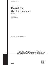 Bound for the Rio Grande - Choral