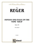 Reger: Fantasy and Fugue on the Name of Bach - Organ