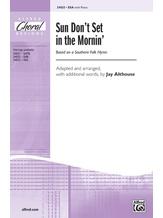 Sun Don't Set in the Mornin' - Choral