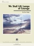 We Shall Lift Lamps of Courage - Concert Band