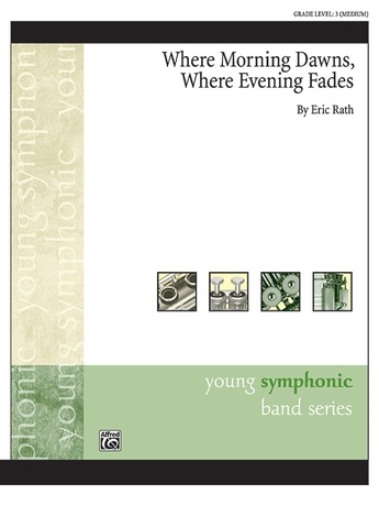 Where Morning Dawns, Where Evening Fades - Concert Band