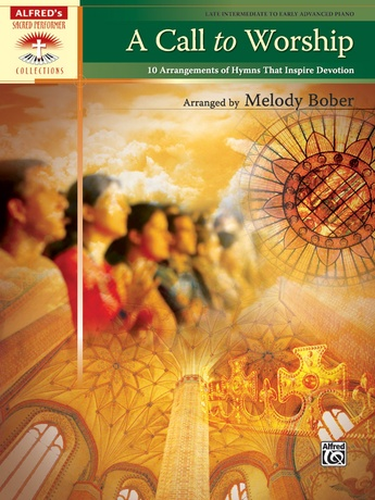 A Call to Worship: 10 Arrangements of Hymns That Inspire Devotion - Piano