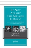Be Not Afraid! The Messiah Is Born! - Choral