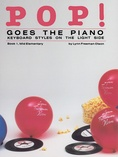 Pop! Goes the Piano, Book 1: Keyboard Styles on the Light Side - Piano