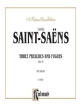Saint-Saëns: Three Preludes and Fugues, Op. 99 - Organ