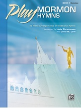 Play Mormon Hymns, Book 1: 12 Piano Arrangements of Traditional Hymns - Piano